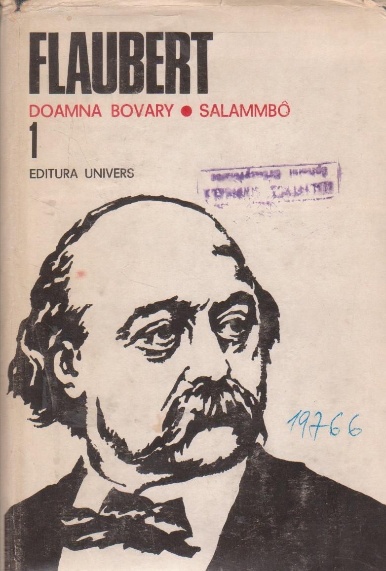 Flaubert, 1 - Doamna Bovary. Salammbo