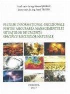 Fluxuri informational-decizionale pentru asigurarea managementului situatiilor de urgenta specifice riscurilor naturale