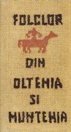 Folclor din Oltenia si Muntenia, III - Texte alese din colectii inedite