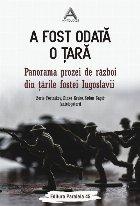 A fost odată o ţară. Panorama prozei de război din ţările fostei Iugoslavii
