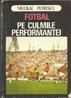 Fotbal - Pe culmile performantei