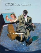 Francis Bacon: Painting, Philosophy, Psychoanalysis