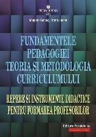 Fundamentele pedagogiei. Teoria şi metodologia curriculumului. Repere şi instrumente didactice pentru formarea profesorilor