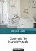 GENERAŢIA `80 ÎN ARTELE VIZUALE