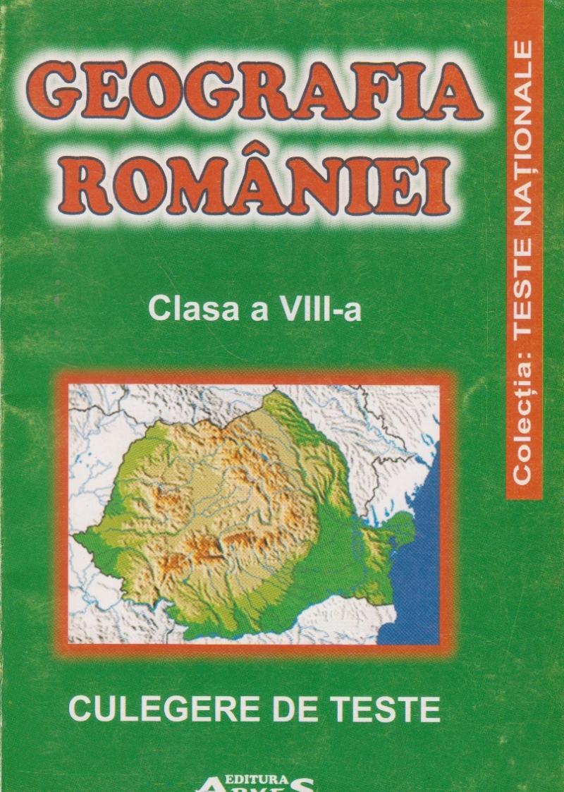 Geografia Romaniei, Clasa a VIII-a - Culegere de teste