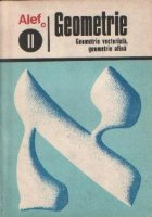 Geometrie, Volumul al II-lea - Geometrie vectoriala, geometrie afina (Colectia Alef)