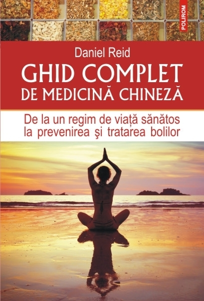 Ghid complet de medicina chineza. De la un regim de viata sanatos la prevenirea si tratarea bolilor