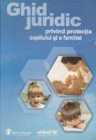 Ghid juridic privind protectia copilului si a familiei
