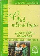 Ghid metodologic pentru aplicarea programelor scolare Tehnologii - Liceu Tehnologic-Profil Tehnic