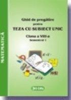 Ghid de pregatire pentru Teza cu Subiect Unic 2008-2009. Matematica - Clasa a VIII-a. Semestrul I