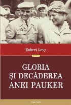 Gloria şi decăderea Anei Pauker (ediţia a II-a revăzută)
