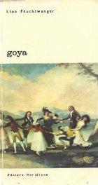 Goya sau drumul spinos al cunoasterii, Volumul I