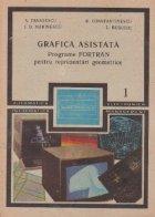 Grafica asistata - Programe Fortran pentru reprezentari geometrice (Volumele I si II)