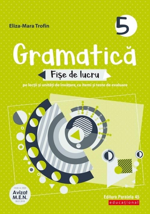 Gramatică. Fișe de lucru (pe lecții și unități de învățare cu itemi și teste de evaluare). Clasa a 5-a