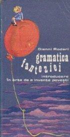 Gramatica fanteziei - Introducere in arta de a inventa povesti