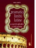 Gramatica limbii latine cu exercitii aplicative si cheia acestora