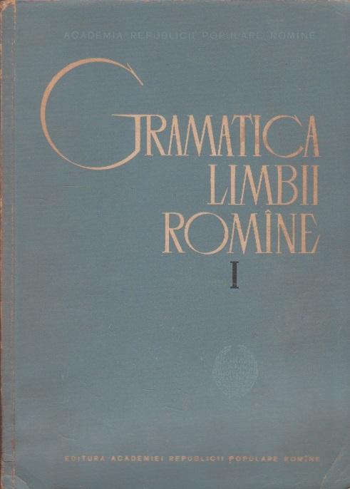 Gramatica Limbii Romine, Volumul I - Editia a II-a revazuta si adaugita