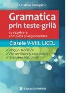 Gramatica prin teste-grila - cu rezolvare completa si argumentata. Clasele V-VIII. Liceu