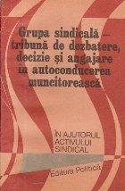 Grupa sindicala - Tribuna de dezbatere, decizie si angajare in autoconducerea muncitoreasca