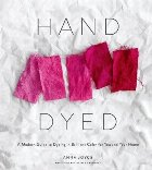 Hand Dyed:A Modern Guide to Dyeing in Brilliant Color for Yo