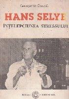 Hans Selye - Intelepciunea stressului