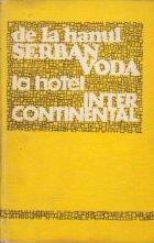 De la hanul Serban Voda la Hotel Intercontinental (Pagini din istoria comertului hotelier si de alimentatie publica din Bucuresti)