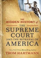 Hidden History of the Supreme Court and the Betrayal of Amer