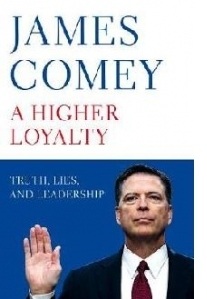 Higher Loyalty: Truth, Lies and Leadership