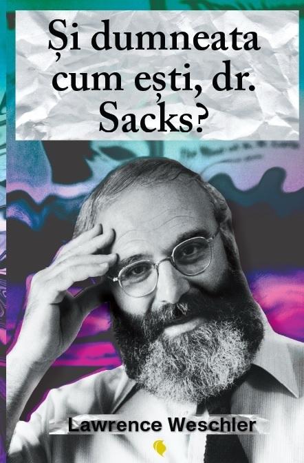 Şi dumneata cum eşti, dr. Sacks?