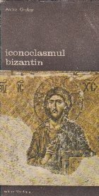 Iconoclasmul bizantin Dosarul arheologic