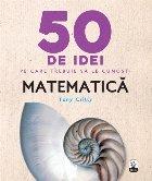 50 de idei pe care trebuie sa le cunosti. Matematica
