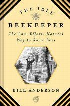 Idle Beekeeper, The:The Low-Effort, Natural Way to Raise Bee