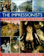 Impressionists: Their Lives and Work