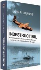 Indestructibil. Povestea pilotului american care a schimbat cursul celui de-al Doilea Razboi Mondial