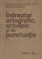 Indreptar ortografic, ortoepic si de punctuatie, editia a IV-a