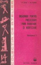 Indrumar pentru prelucrari prin robotare si mortezare, Volumele I si II