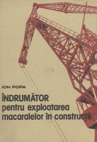 Indrumator pentru exploatarea macaralelor in constructii