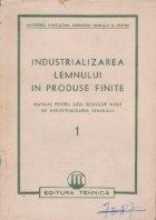 Industrializarea lemnului in produse finite. Manual pentru uzul scolilor medii de industrializarea lemnului, Volumul I