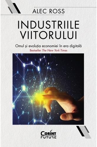 Industriile viitorului. Omul și evoluția economică în era digitală