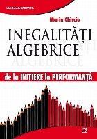 Inegalităţi algebrice. De la iniţiere la performanţă