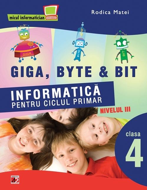 INFORMATICA PENTRU CICLUL PRIMAR. NIVELUL TREI. CLASA A IV-A