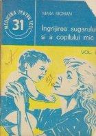 Ingrijirea sugarului si a copilului mic, Volumul I