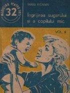 Ingrijirea sugarului si a copilului mic, Volumul al II-lea - Indreptar practic de ingrijire, alimentatie si prim ajutor in caz de imbolnavire a sugarului si copilului mic