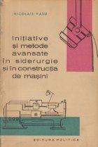 Initiative si metode avansate in siderurgie si in constructia de masini