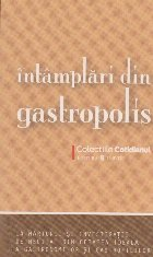 Intamplari din Gastropolis. 14 marturii si investigatii de neuitat din cetatea ideala a gastronomilor si gastrofililor