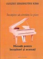 Invatam sa cantam la pian. Metoda pentru incepatori si avansati