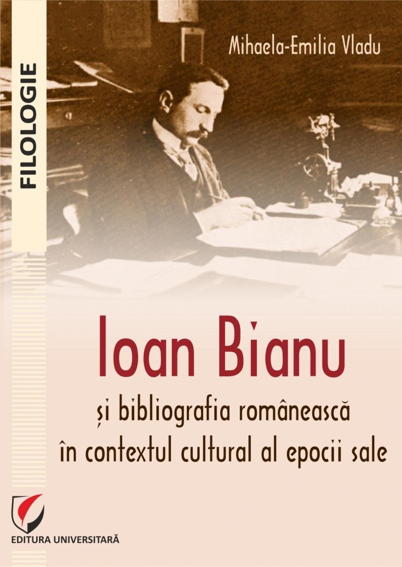 Ioan Bianu şi bibliografia românească în contextul cultural al epocii sale