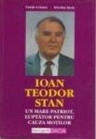 Ioan Teodor Stan-Un mare patriot, luptator pt. cauza motilor