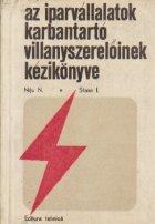 Az iparvallaltok karbantarto villanyszereloinek kezikonyve (Cartea electricianului de intretinere din intreprinderile industriale / Limba maghiara)