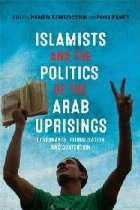 Islamists and the Politics of the Arab Uprisings